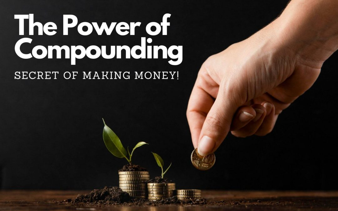 The Power of Compounding- Secret of Making Money!