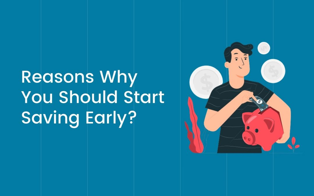 7 Worth-It Reasons Why You Should Start Saving Early?