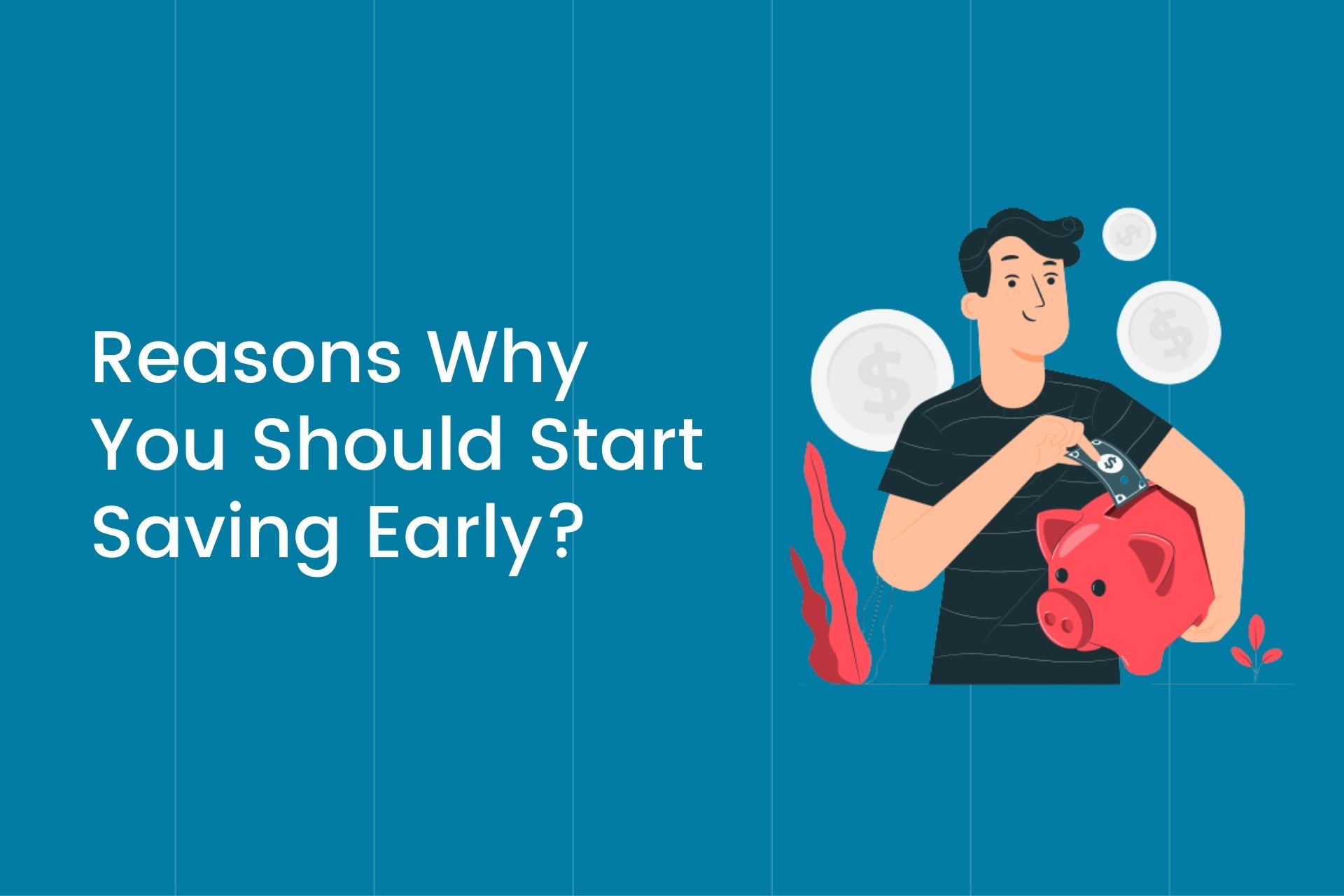 Reasons Why You Should Start Saving Early Cover