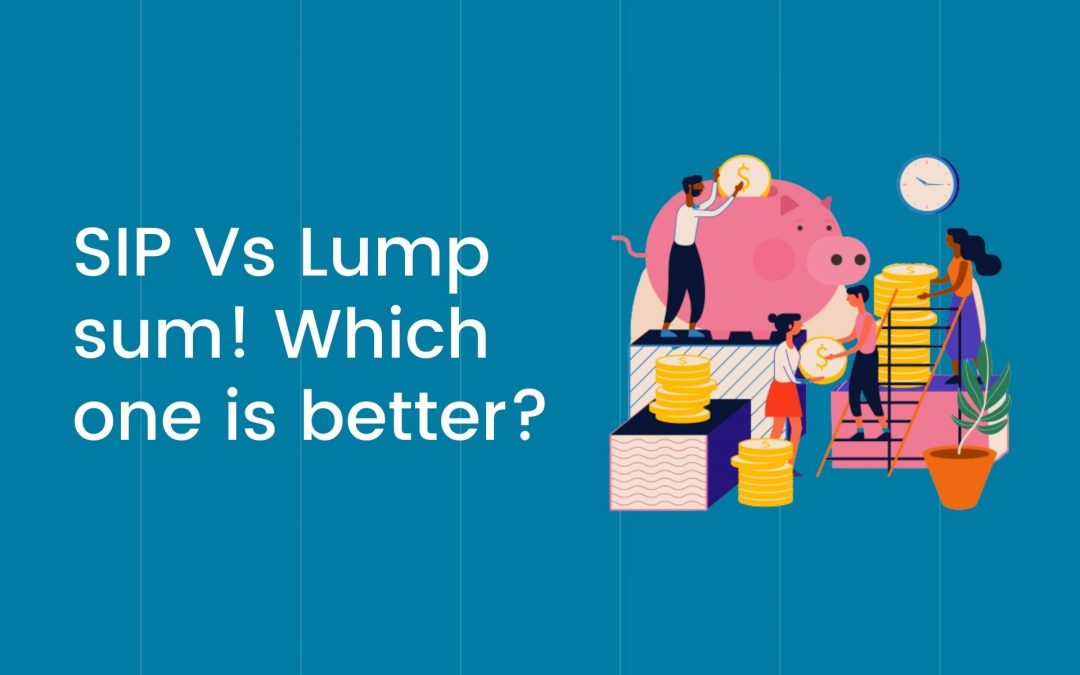 SIP or Lump sum – Which one is better?