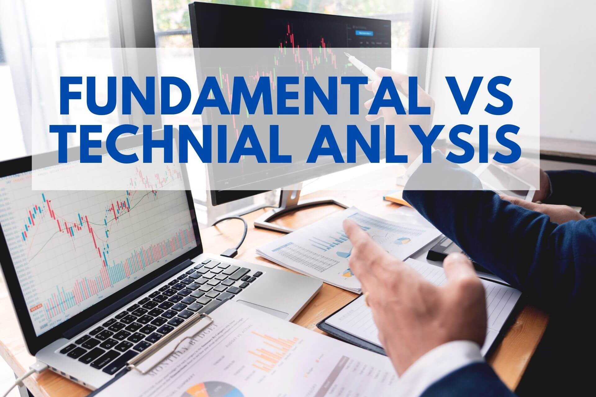 Fundamental vs Technical Analysis of Stocks – Which one is Better?