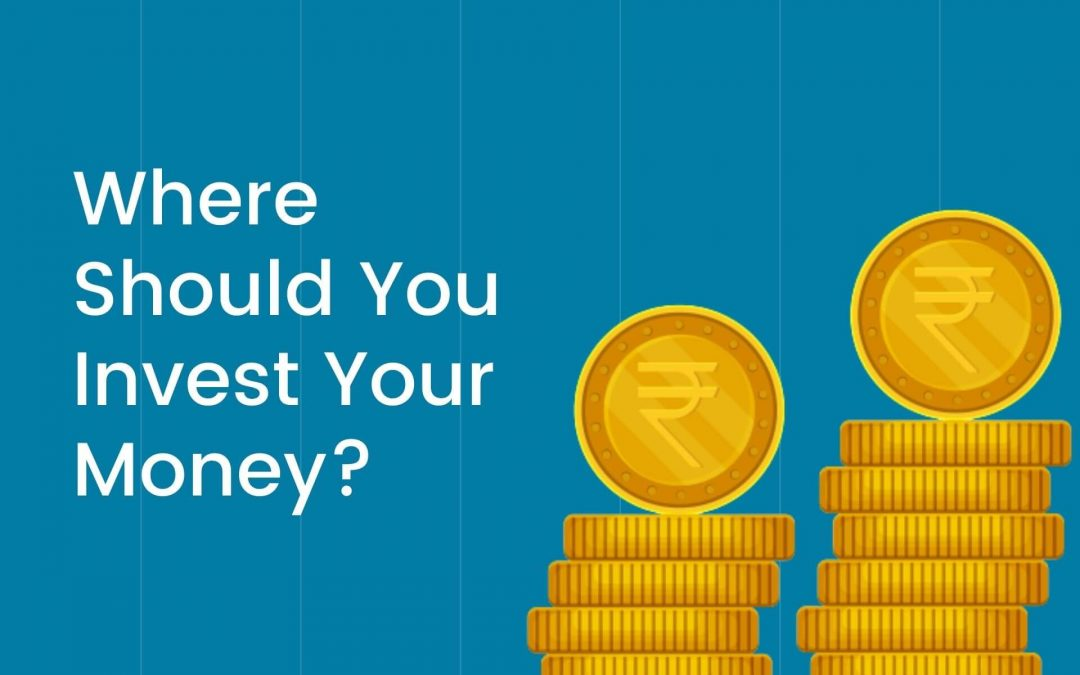 Where Should You Invest Your Money?