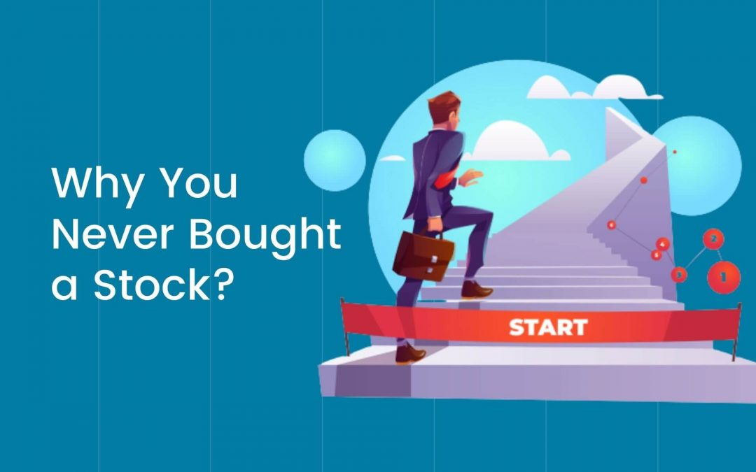 Why you never bought a stock? A Few Common Reasons