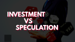 Investment vs Speculation- What you need to know?
