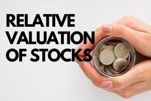 Relative Valuation of stocks - stock valuation basics