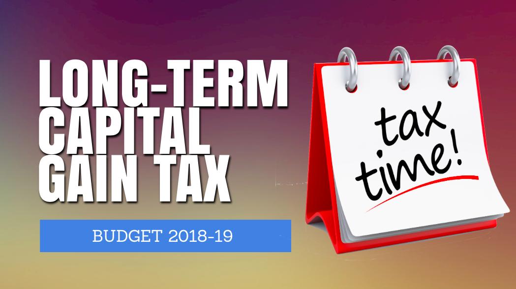 Long-Term Capital Gain Tax- Simplified [Budget 2018-19]