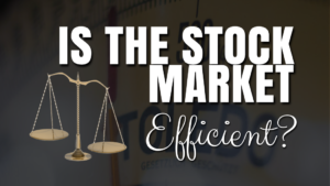 Efficient Market Hypothesis- is the stock market efficient