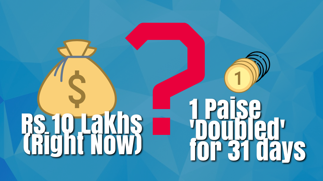 What Would You Rather Have: Rs 10 Lakhs Right Now or 1 Paise Doubled Every Day For 31 Days?