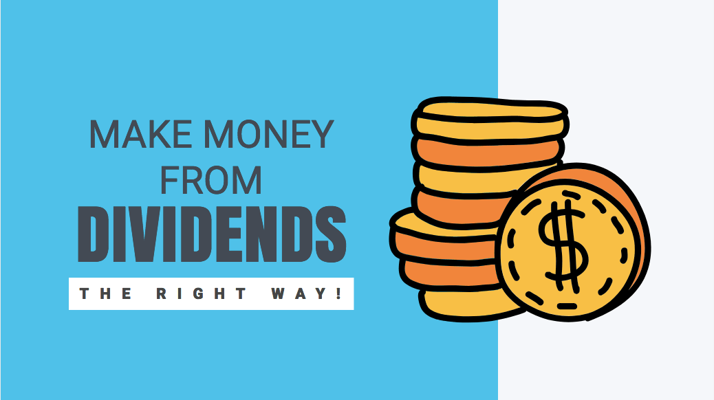 How To Make Money From Dividends -The Right Way