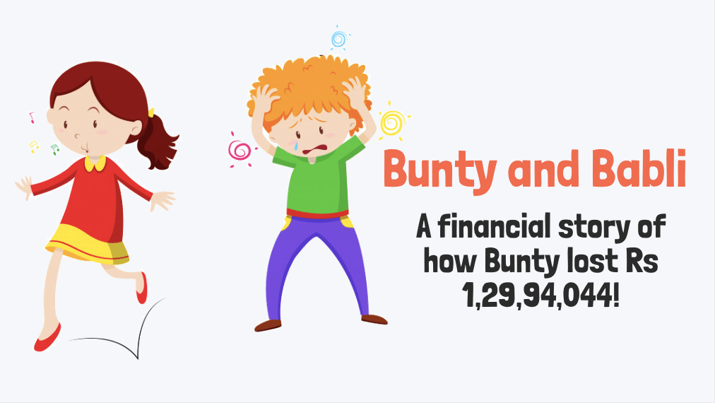 Bunty and Babli - A financial story of how Bunty lost Rs 1,29,94,044-min