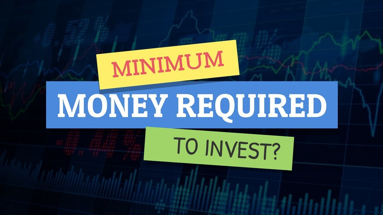 minimum money required to start investing