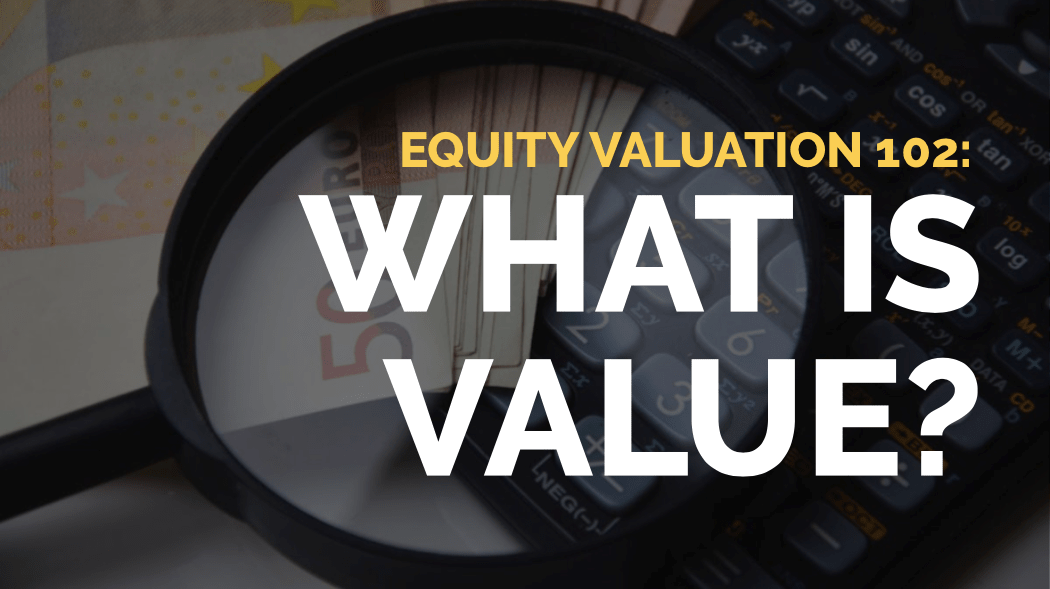 Equity Valuation 102: What is Value?