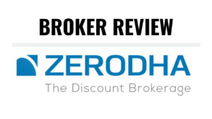 Zerodha Review –Discount Broker in India | Brokerage, Trading Platform & More