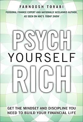 Psych Yourself Rich- Get the Mindset and Discipline You Need to Build Your Financial Life by Farnoosh Torabi