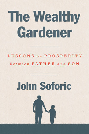 The Wealthy Gardener- Life Lessons on Prosperity between Father and Son by John Soforic