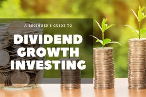 Dividend Growth Investing - A Beginner's Guide