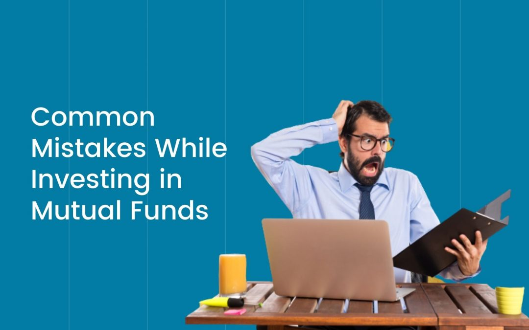 10 Common Mistakes While Investing in Mutual Funds
