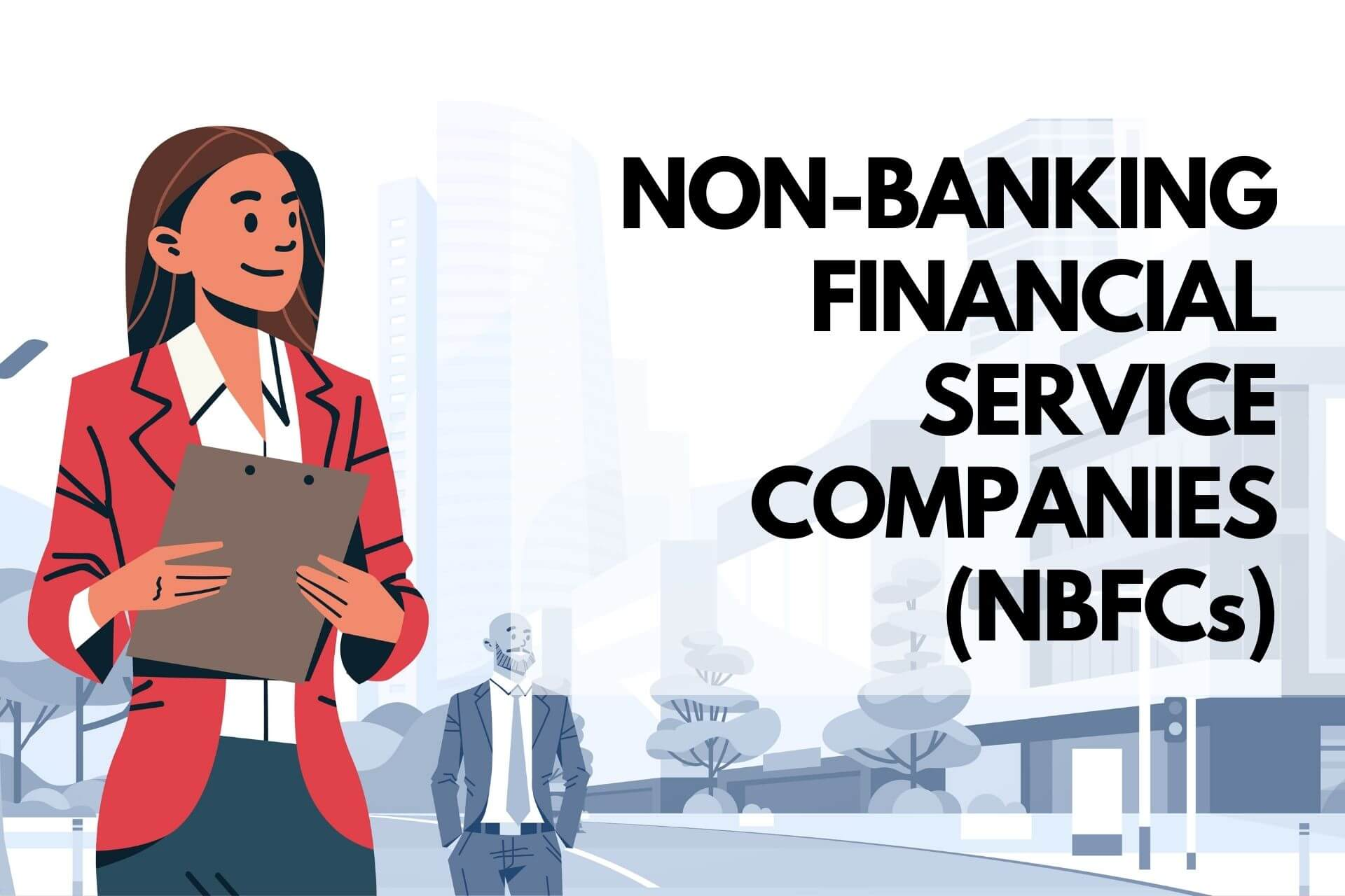Non-Banking Financial Companies (NBFCs) - What are they cover