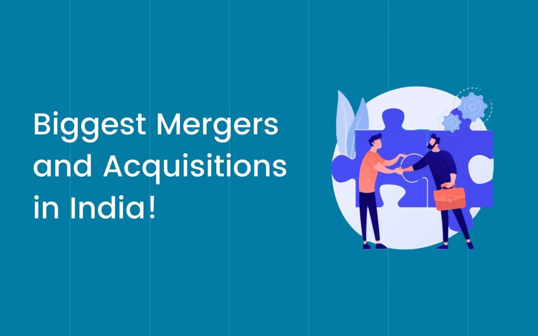 5 Biggest Mergers and Acquisitions in India!