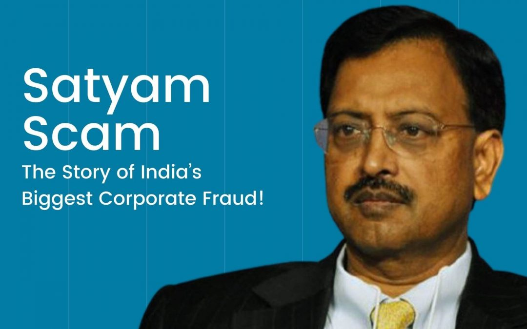 Satyam Scam – The Story of India's Biggest Corporate Fraud!