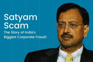 Satyam Scam - The Story of India's Biggest Corporate Fraud!