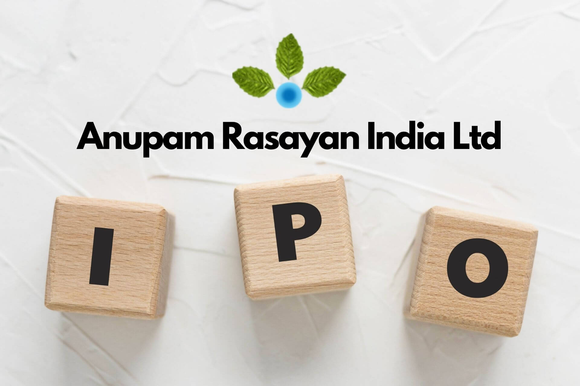 Anupam Rasayan IPO Review 2021 – IPO Price, Offer Dates & Details!
