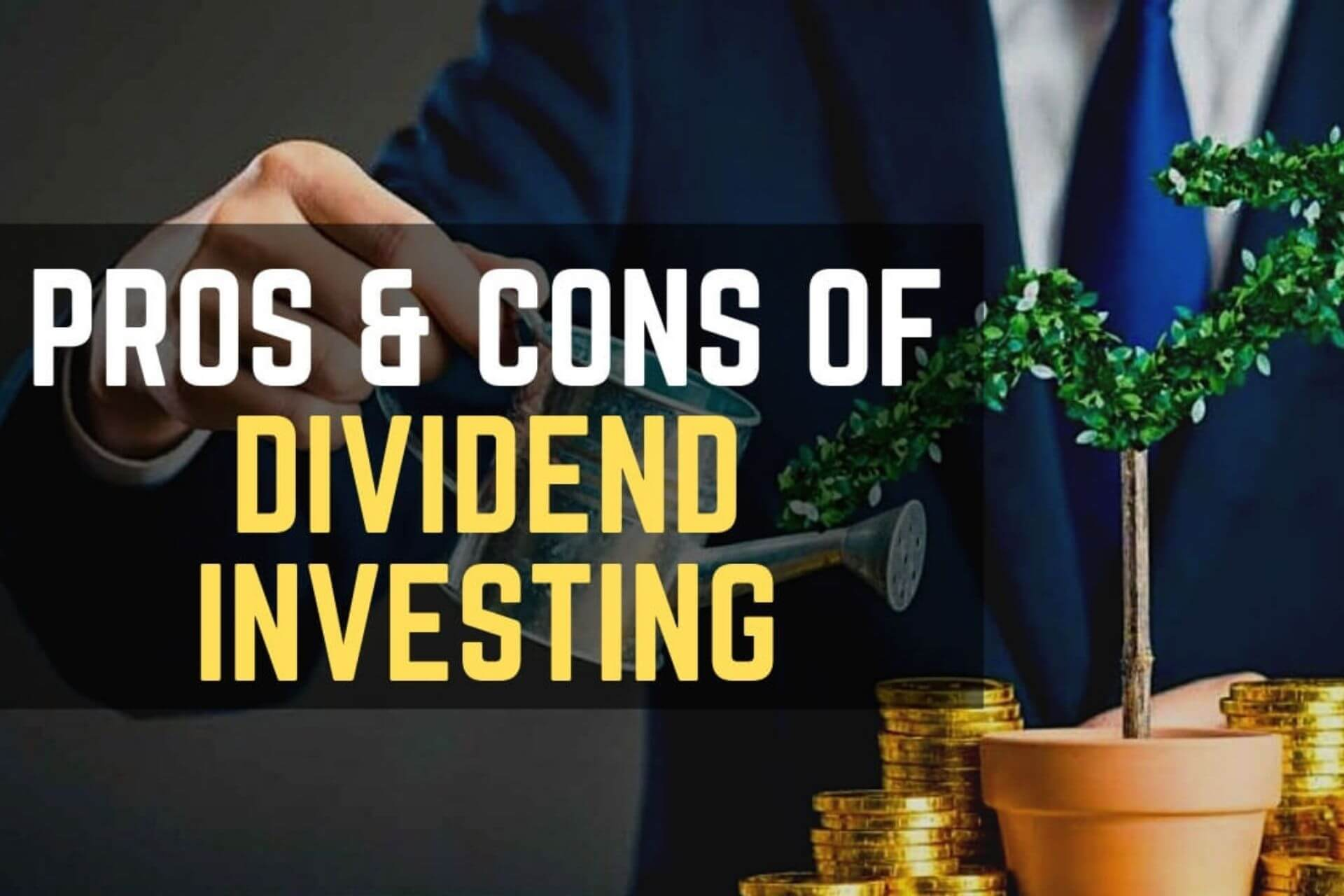 Dividend Investing Basics Pros and Cons of Dividend Investing!