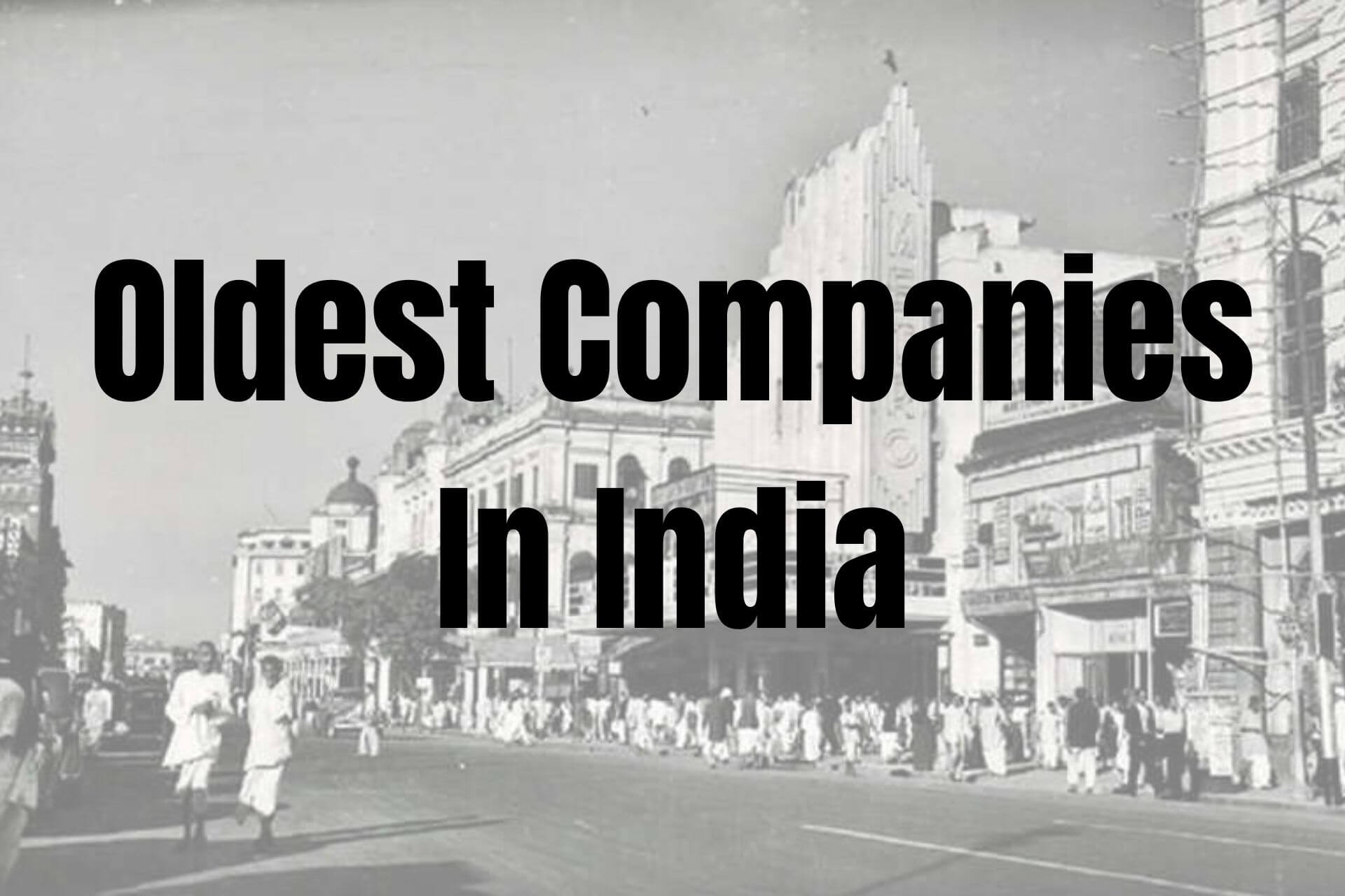 The 5 Oldest Companies in India – Over 150 Years Old Businesses!!