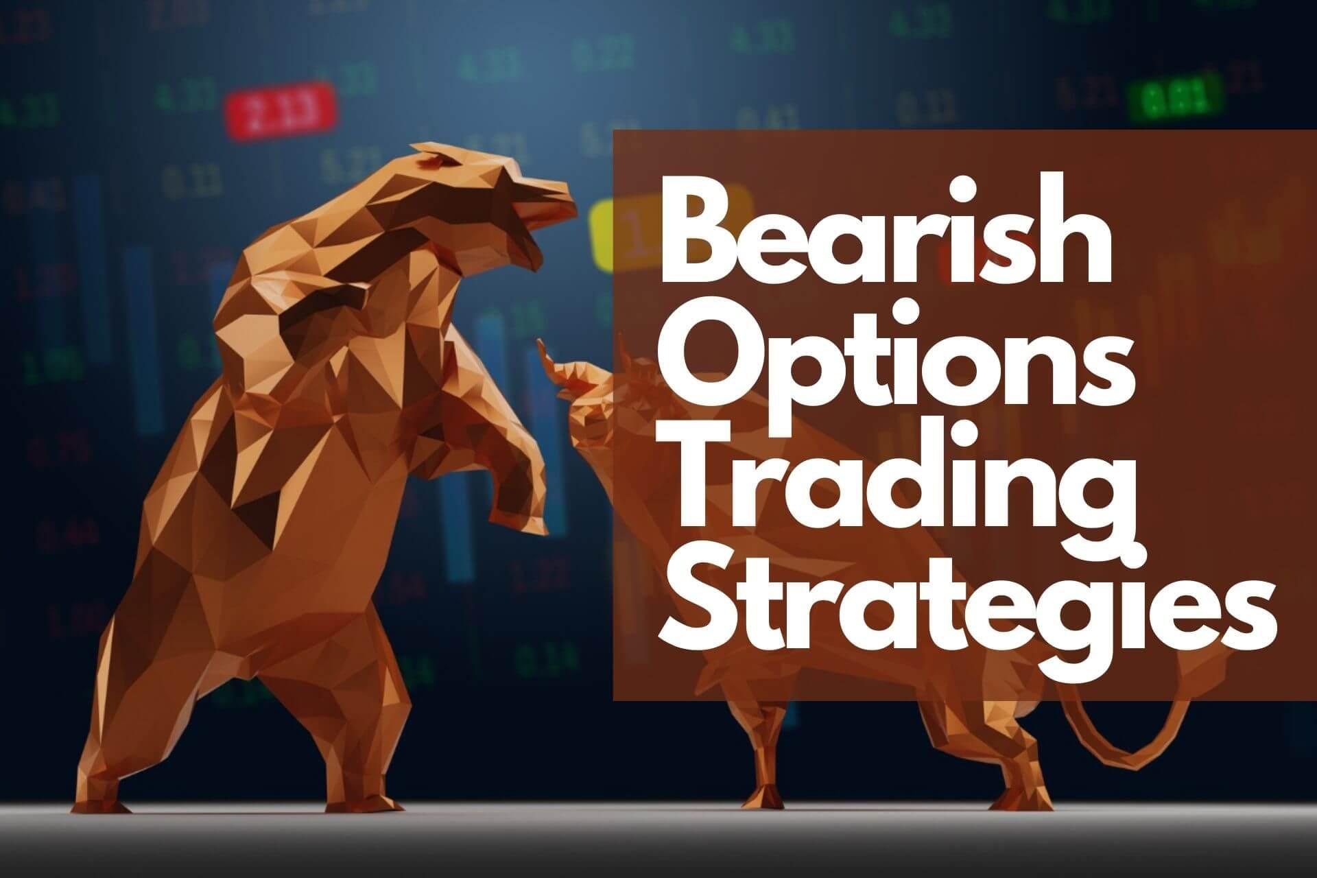 Bearish Options Trading Strategies – How to Use Options in Bearish Market?