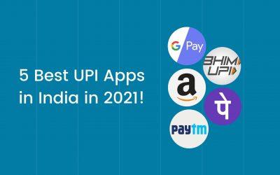 5 Best UPI Apps in India in 2021!