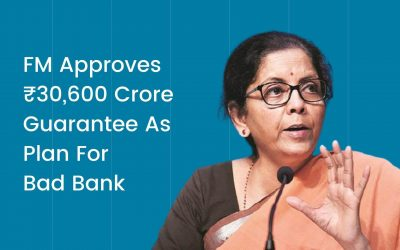 FM Approves Rs. 30,600 Crore Guarantee As Plan For Bad Bank!