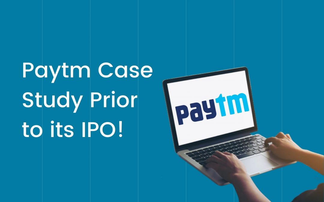Paytm Case Study – How Appealing is Paytm prior to its IPO?