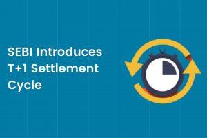 SEBI Introduces T+1 Settlement Cycle