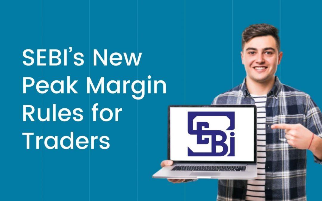 SEBI's New Peak Margin Rules: It's Effects On Investors And Traders