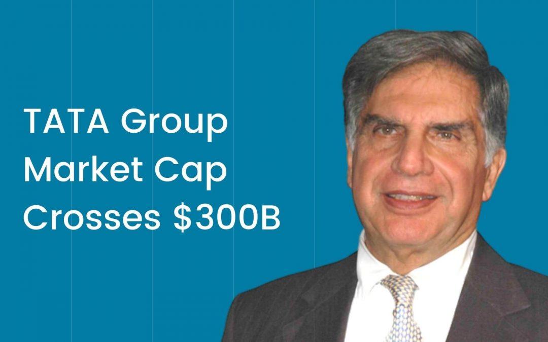 TATA Group Market Cap Crosses $300 bn – TCS Major Contributor!