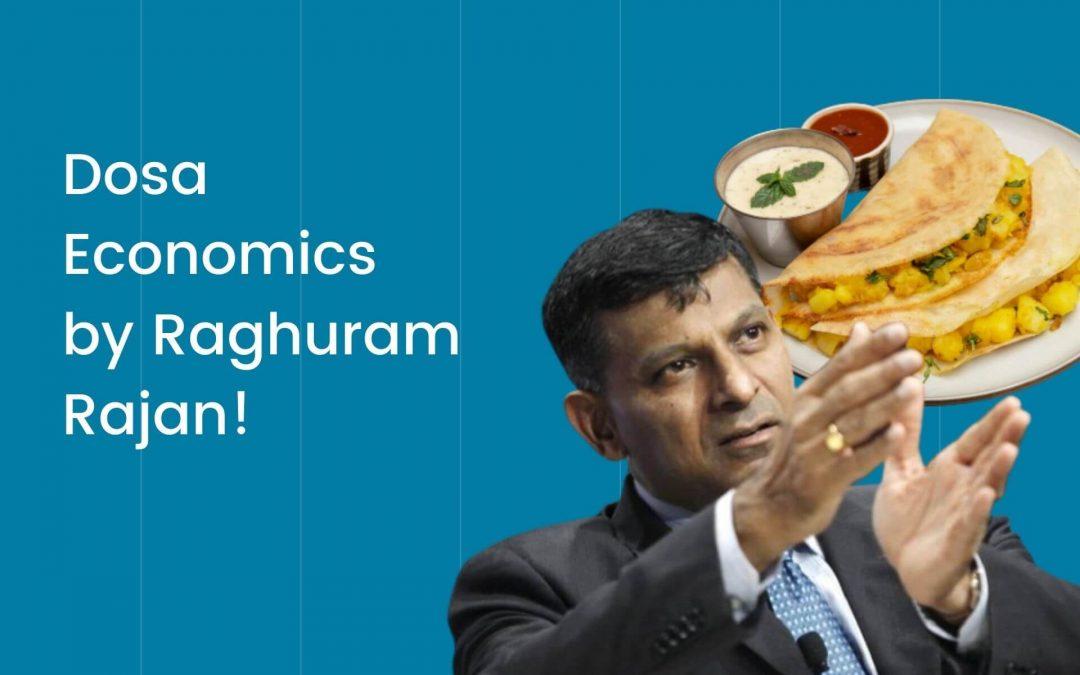 What is Dosa Economics? Raghuram Rajan's Dosanomics Explained!