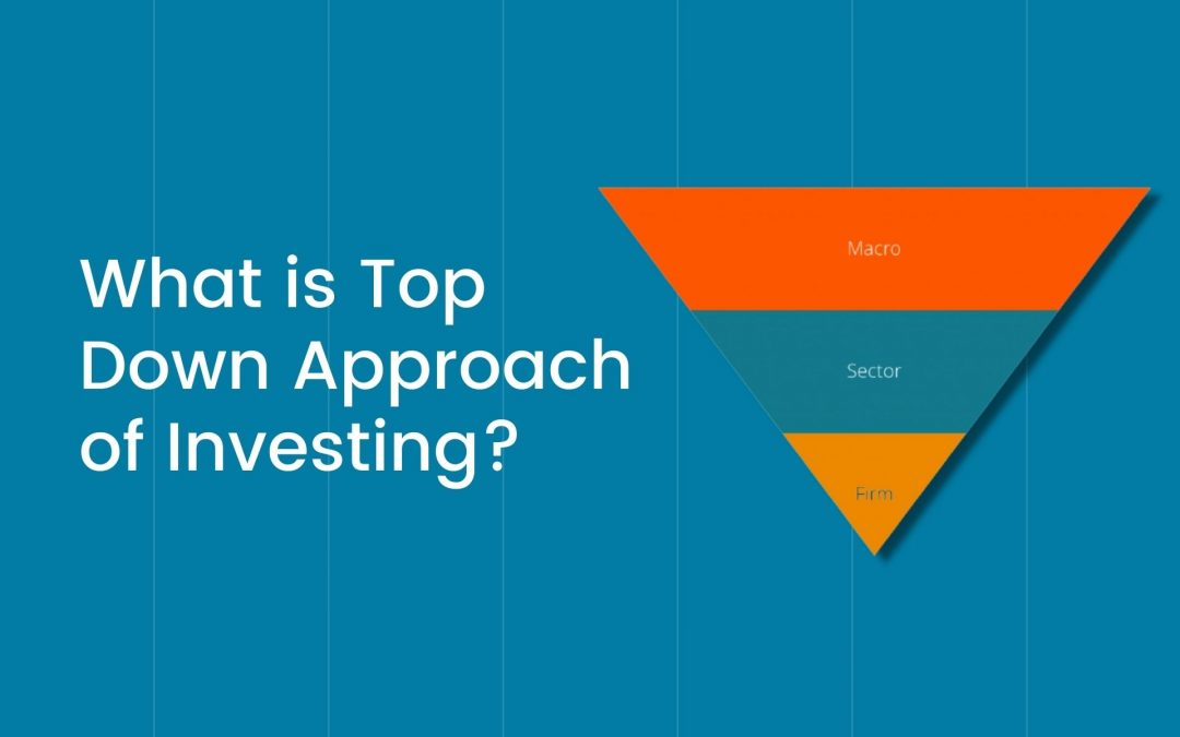 What is Top-Down Approach of Investing? Advantages & Risks