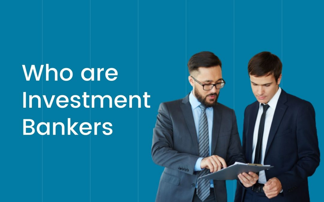 What is an Investment Banker and What Do They Do!